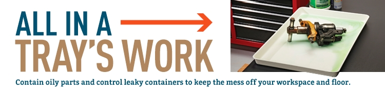 Spill and utility trays keep oily parts and leaky containers off your workspace.