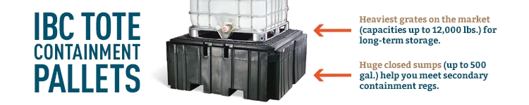 Use intermediate bulk containers (IBCs) to bulk up your storage and containment capabilities.