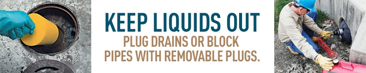 Keep liquids out: seal drains shut or block pipes with removable plugs.