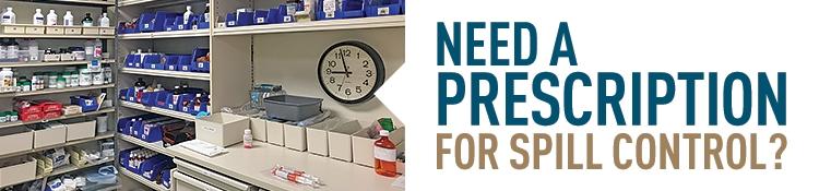 Need a prescription for spill control?
