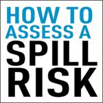 Spill Response Part 1: Assessing Risk and Retraining Instincts