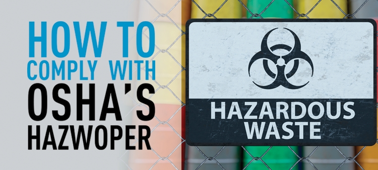 Comply with OSHA's HAZWOPER standard.