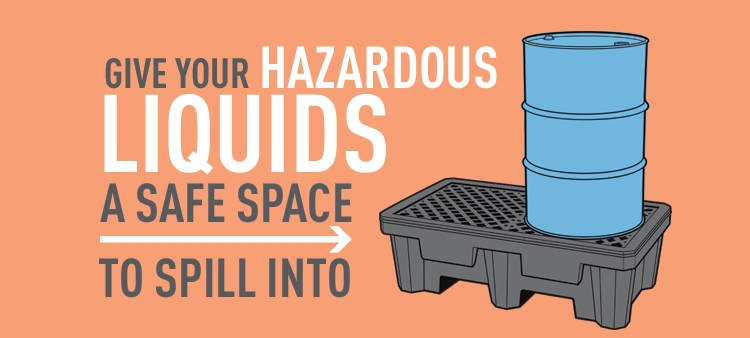 Give your Hazardous Liquids a Safe Place to Spill into.