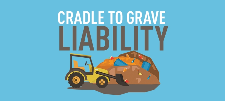 Cradle-to-grave liability holds haz waste generators responsible for treatment, storage and disposal.