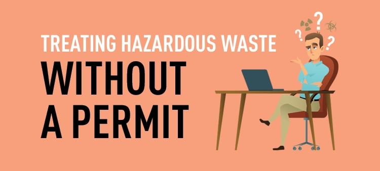 Treating hazardous waste without an EPA permit.