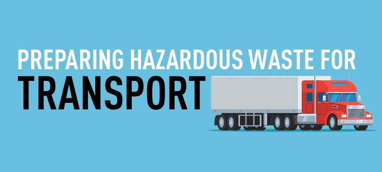 Preparing hazardous waste for proper transport helps protect employees and the environment.