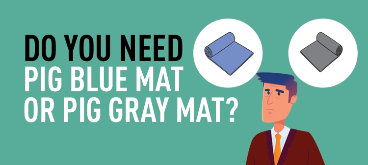 Do you need Pig Blue Mat or Pig Gray Mat?