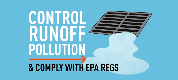 Control Runoff Pollution and Comply with EPA Regs.