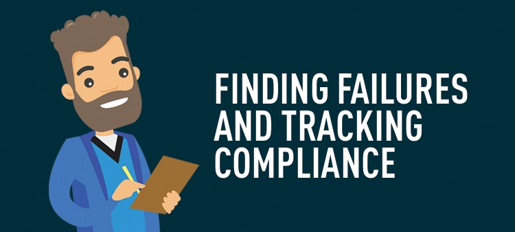 Finding failures and tracking compliance.