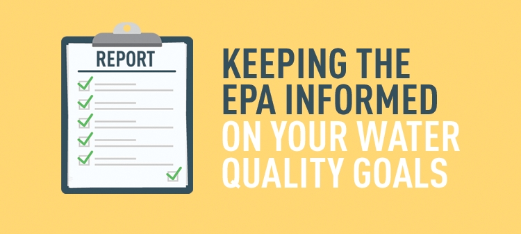 Keeping the EPA informed on your water quality goals.