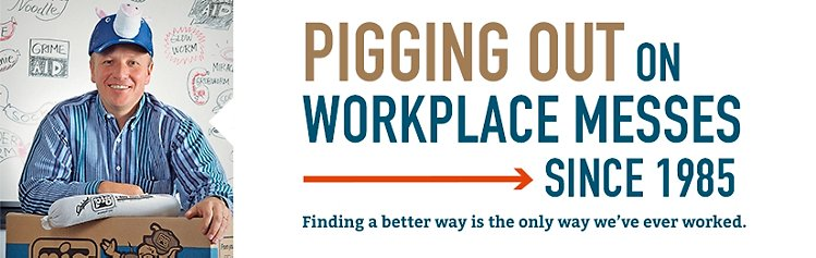 Pigging out on Workplace Messes since 1985 Finding a better way is the only way we've ever worked