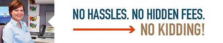 No hassles No hidden fees No kidding