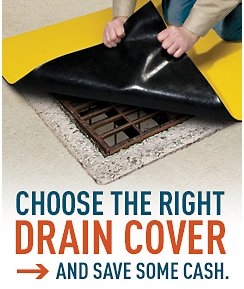 Choose the right drain cover and save some cash.