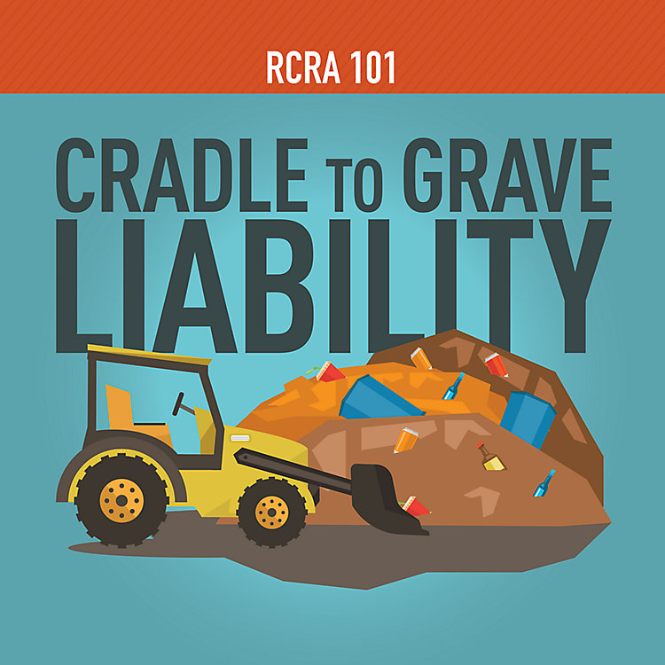 RCRA 101 Part 9: Cradle-to-Grave Liability