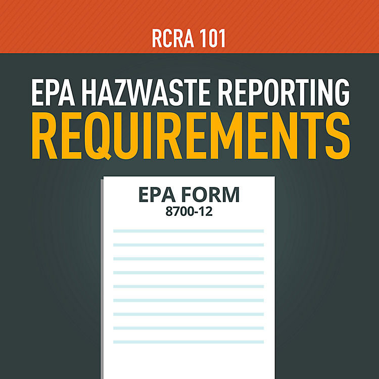 RCRA 101 Part 7: EPA Hazwaste Reporting Requirements