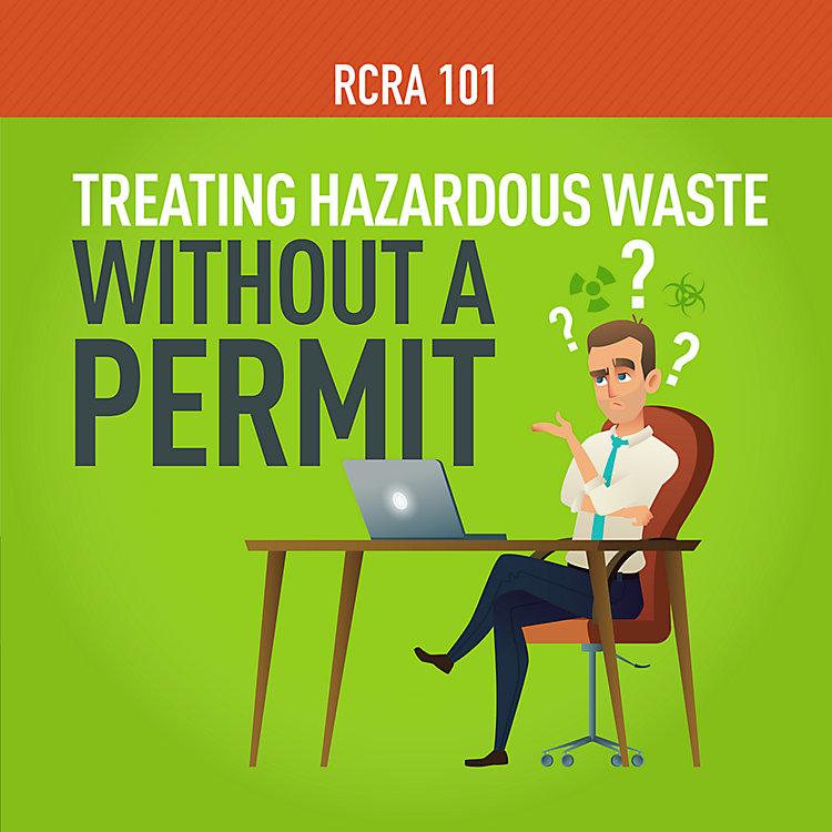 RCRA 101 Part 14: What Is Considered Hazardous Waste Treatment?