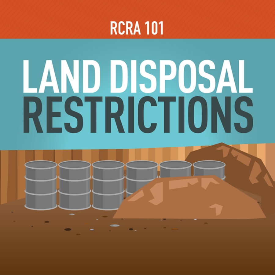 RCRA 101 Part 10: Land Disposal Restrictions