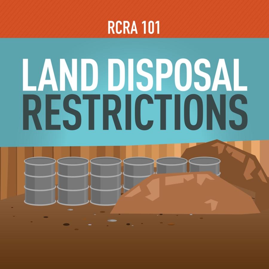 RCRA 101 Part 10: Land Disposal Restrictions