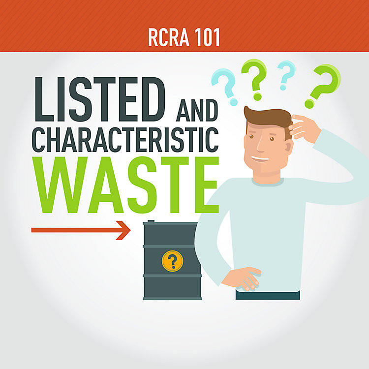 RCRA 101 Part 3: Listed and Characteristic Wastes