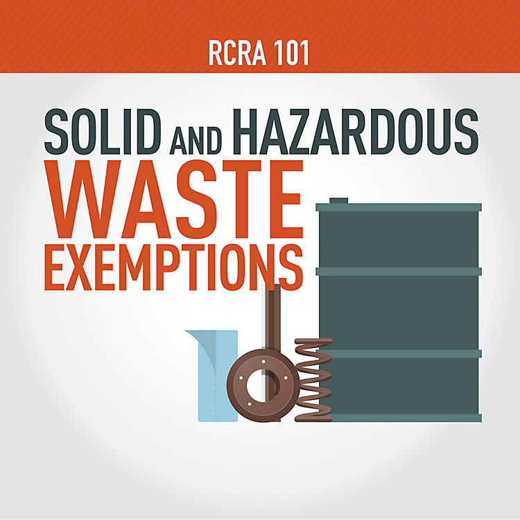 RCRA 101 Part 11: Solid and Hazardous Waste Exemptions