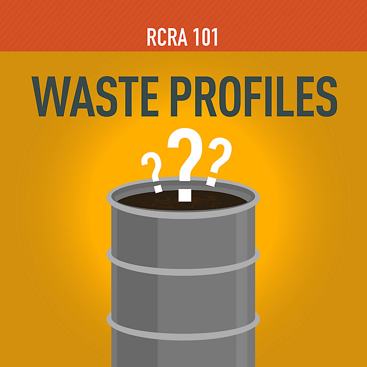 RCRA 101 Part 8: Waste Profiles